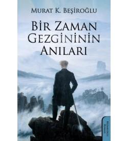 Bir Zaman Gezgininin Anıları Murat K. Beşiroğlu Yazarın Kendi Yayını