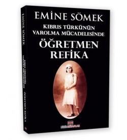 Kıbrıs Türkünün Varolma Mücadelesinde Öğretmen Refika Emine Sömek Bizim Kitaplar