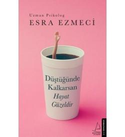 Düştüğünde Kalkarsan Hayat Güzeldir Esra Ezmeci Destek Yayınları