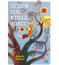 Dedem Bir Kiraz Ağacı Angela Nanetti Günışığı Kitaplığı
