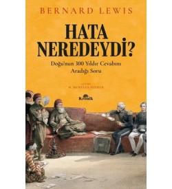 Hata Neredeydi?-Doğu'nun 300 Yıldır Cevabını Aradığı Soru Bernard Lewis Kronik Kitap