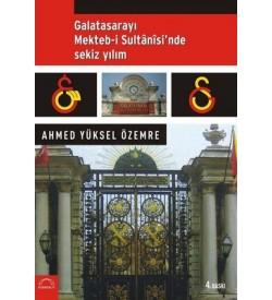 Galatasarayı Mekteb-i Sultani'sinde Sekiz Yılım Ahmed Yüksel Özemre Kubbealtı Neşriyatı