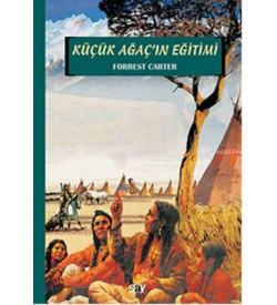 Küçük Ağaç'ın Eğitimi Forrest Carter Say Yayınları