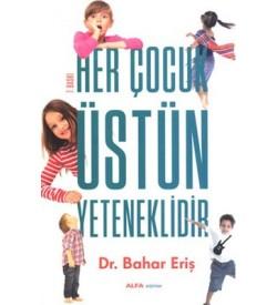 Her Çocuk Üstün Yeteneklidir Bahar Eriş Alfa Yayıncılık
