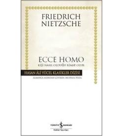 Ecce Homo-Kişi Nasıl Olduğu Kimse Olur Friedrich Nietzsche İş Bankası Kültür Yayınları