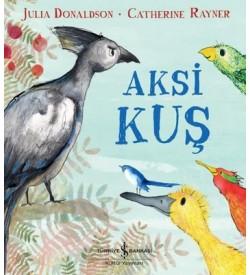 Aksi Kuş Julia Donaldson , Catherine Rayner İş Bankası Kültür Yayınları