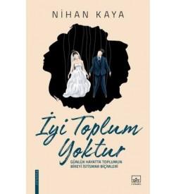 İyi Toplum Yoktur Nihan Kaya İthaki Yayınları
