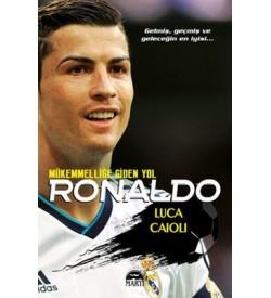Ronaldo - Mükemmelliğe Giden Yol Luca Caioli Martı Yayınları