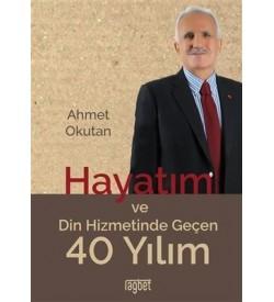 Hayatım ve Din Hizmetinde Geçen 40 Yılım Ahmet Okutan Rağbet Yayınları